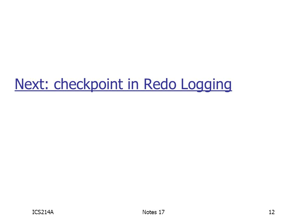 ICS214ANotes 1712 Next: checkpoint in Redo Logging