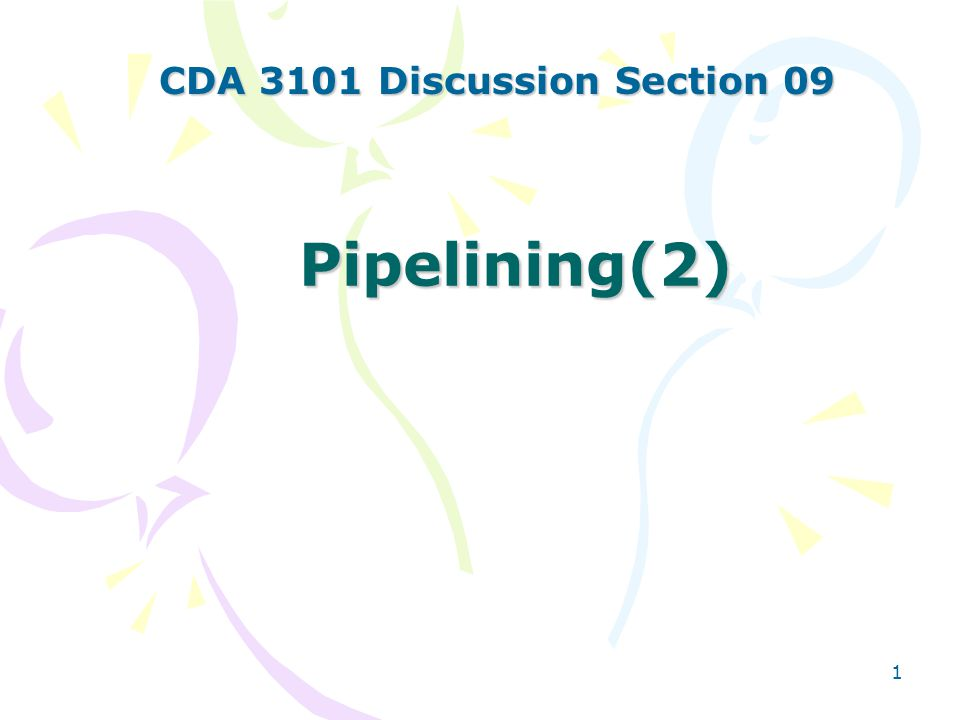 1 Pipelining(2) CDA 3101 Discussion Section 09