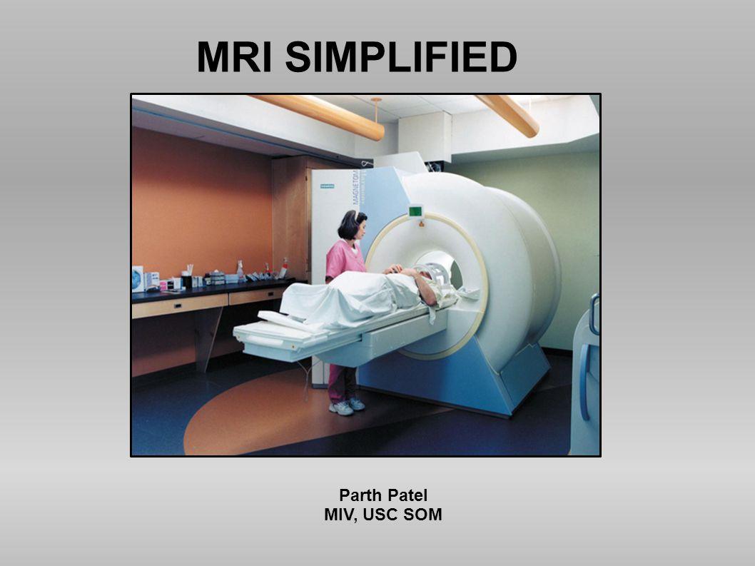 MRI SIMPLIFIED Parth Patel MIV, USC SOM