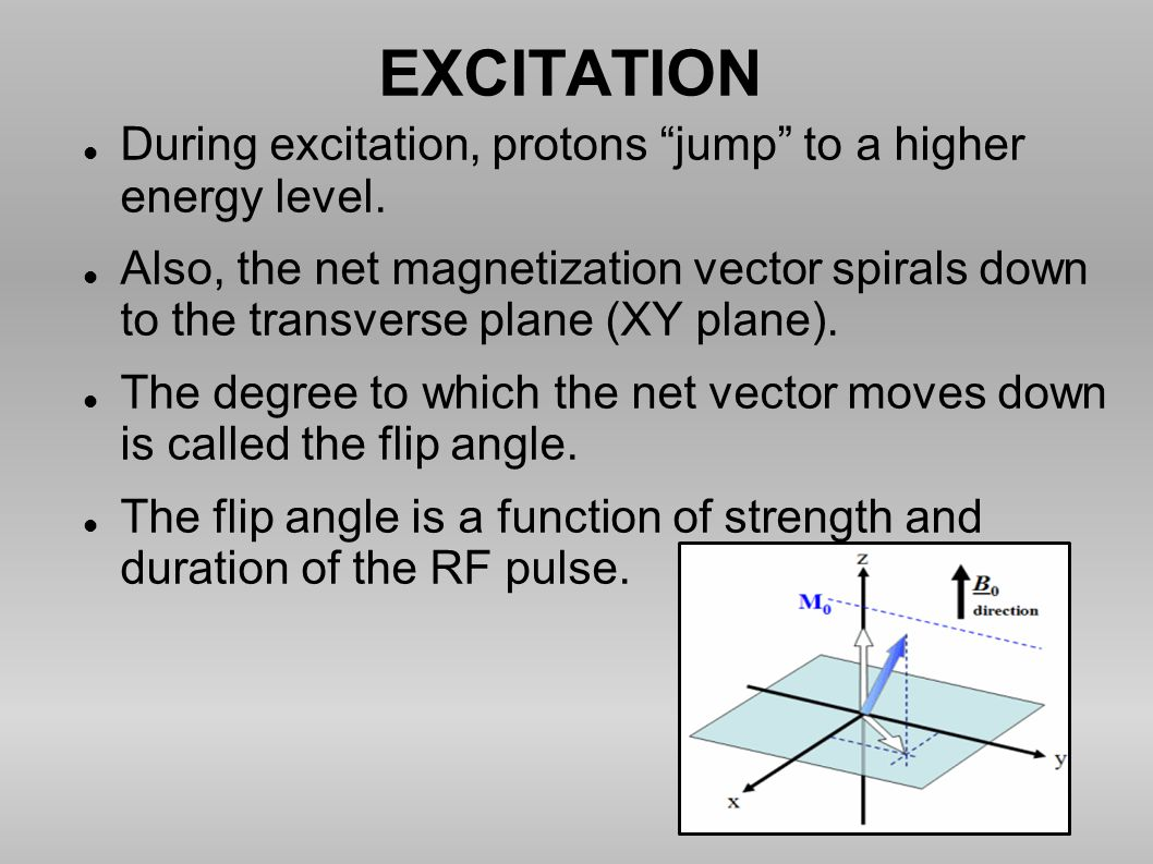 """EXCITATION During excitation, protons """"jump"""" to a higher energy level. Also, the net magnetization vector spirals down to the transverse plane (XY pla"""