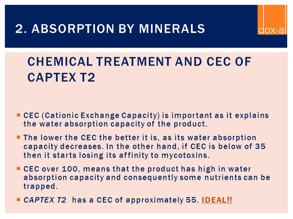  CEC (Cationic Exchange Capacity) is important as it explains the water absorption capacity of the product.  The lower the CEC the better it is, as