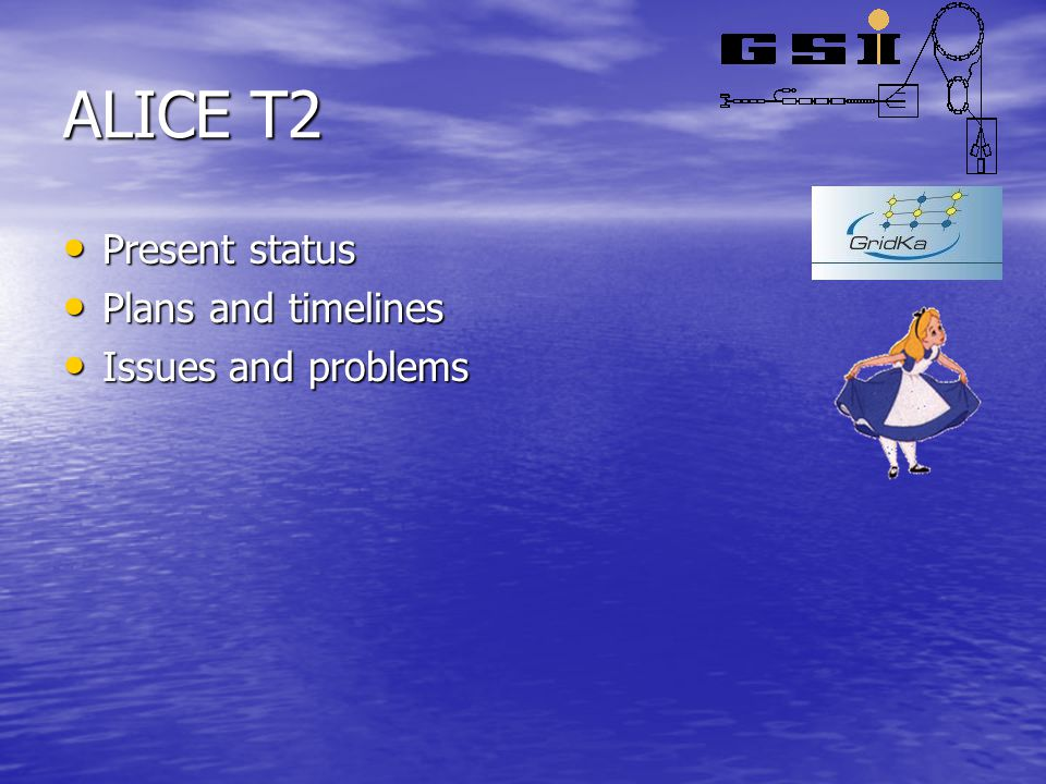 ALICE T2 Present status Present status Plans and timelines Plans and timelines Issues and problems Issues and problems