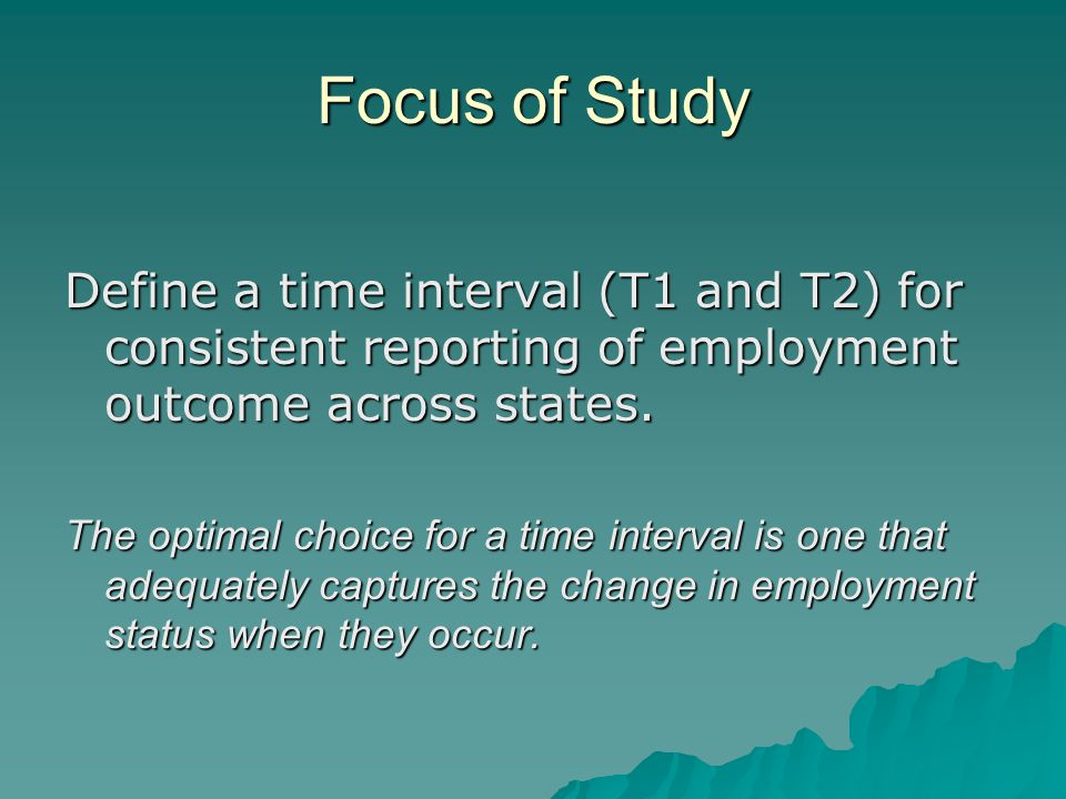 Focus of Study Define a time interval (T1 and T2) for consistent reporting of employment outcome across states.