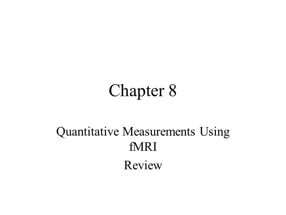 Chapter 8 Quantitative Measurements Using fMRI Review