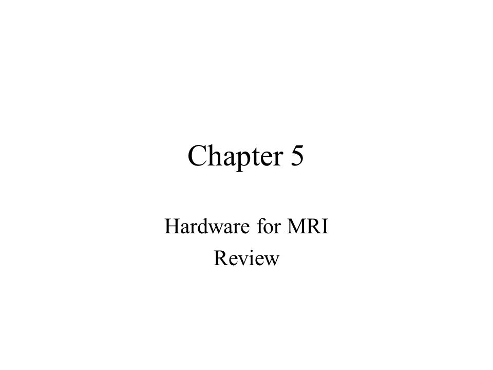 Chapter 5 Hardware for MRI Review