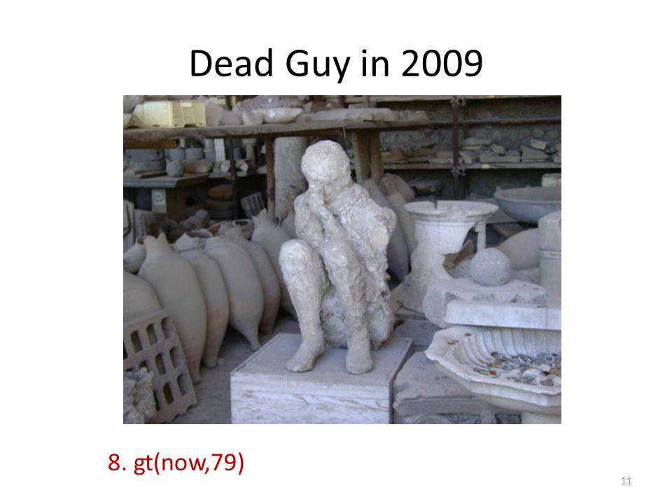 Dead Guy in 2009 8. gt(now,79) 11