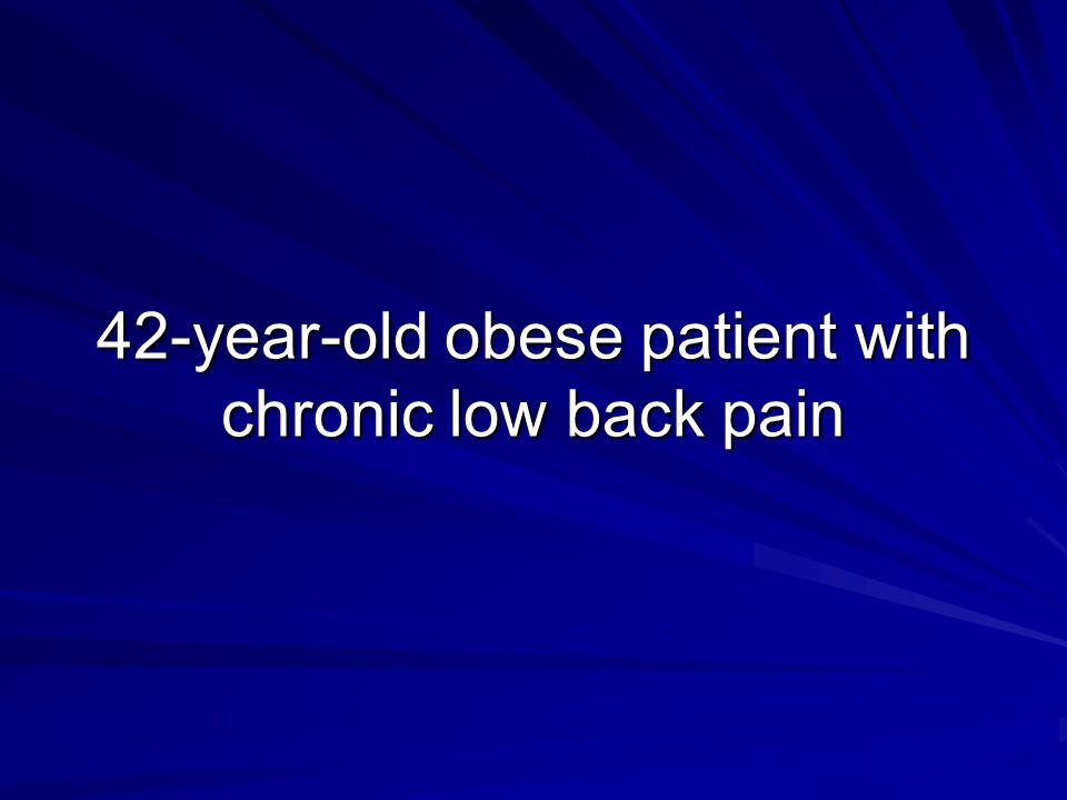 42-year-old obese patient with chronic low back pain