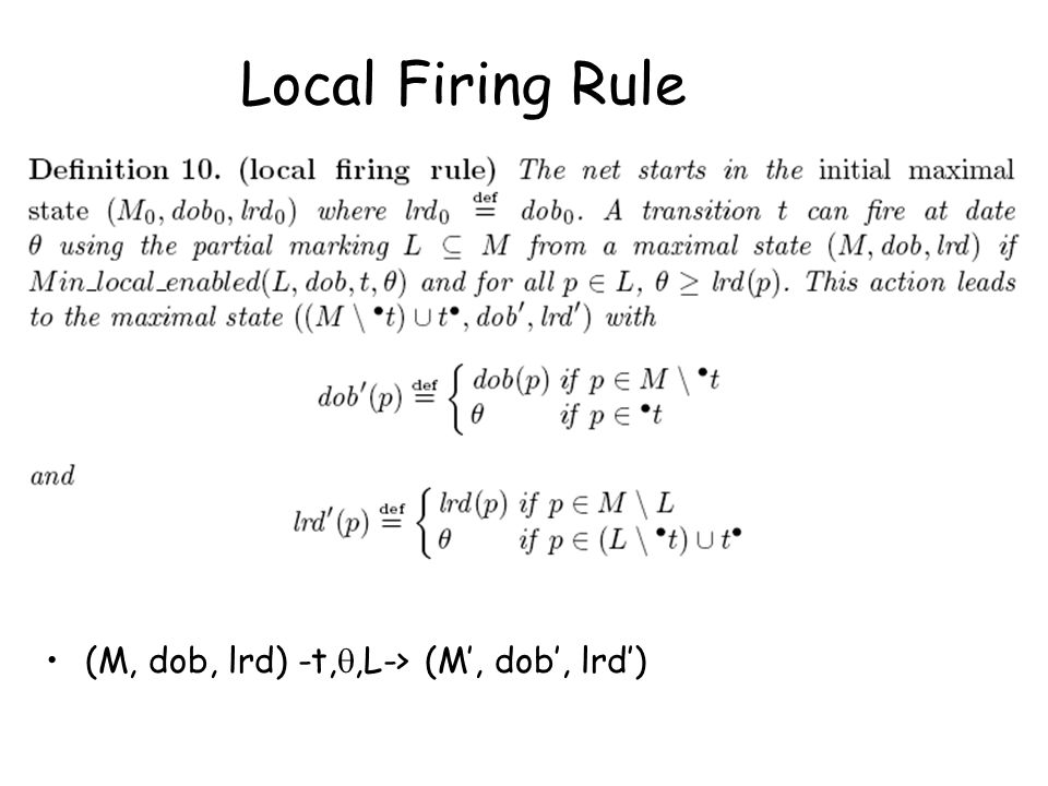 Local Firing Rule (M, dob, lrd) -t, ,L-> (M', dob', lrd')
