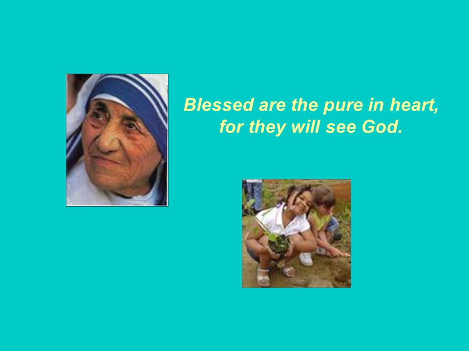 Blessed are the pure in heart, for they will see God.