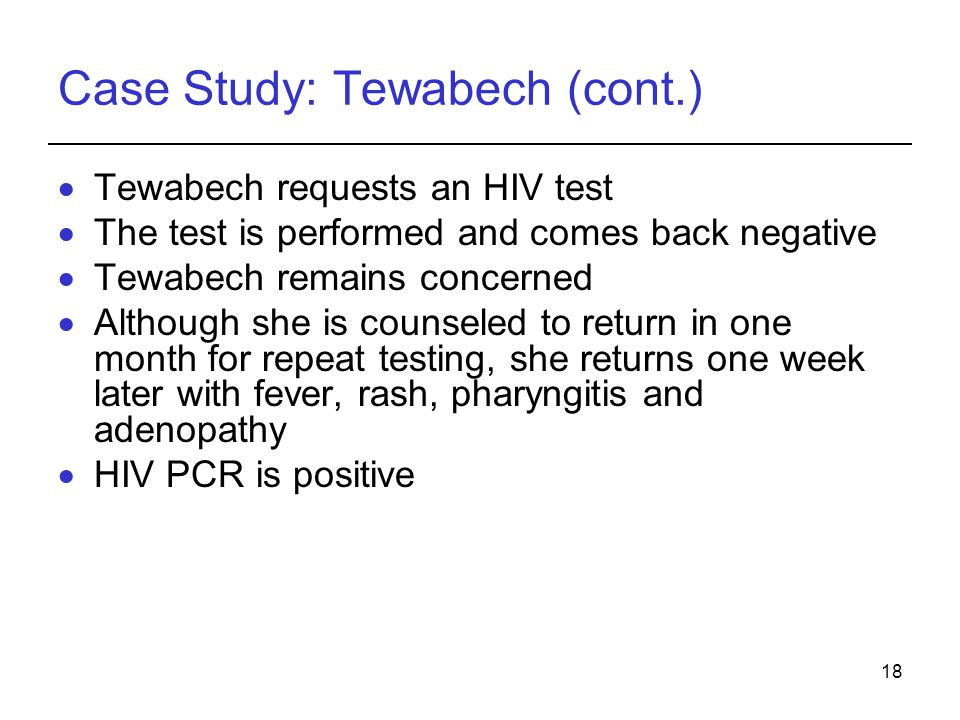18 Case Study: Tewabech (cont.)  Tewabech requests an HIV test  The test is performed and comes back negative  Tewabech remains concerned  Althoug