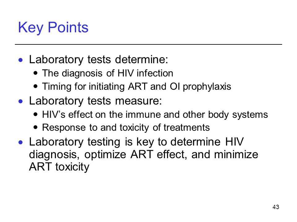 43 Key Points  Laboratory tests determine: The diagnosis of HIV infection Timing for initiating ART and OI prophylaxis  Laboratory tests measure: HI
