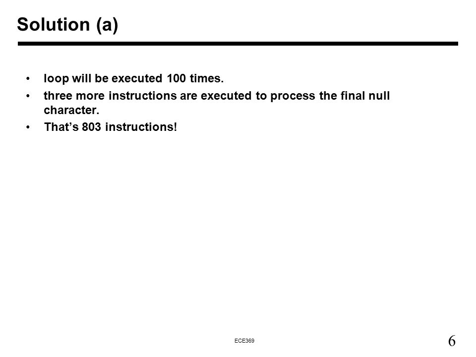 6 ECE369 Solution (a) loop will be executed 100 times.