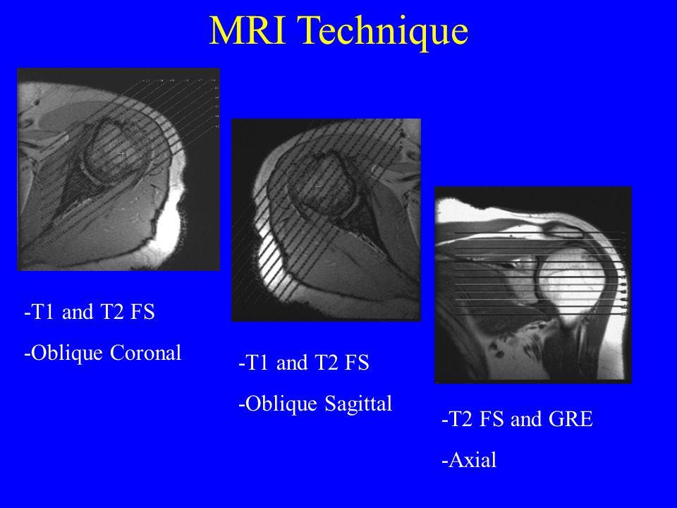 MRI Technique -T1 and T2 FS -Oblique Coronal -T1 and T2 FS -Oblique Sagittal -T2 FS and GRE -Axial