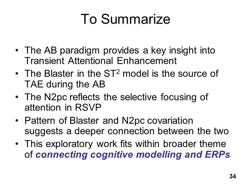 34 To Summarize The AB paradigm provides a key insight into Transient Attentional Enhancement The Blaster in the ST 2 model is the source of TAE durin