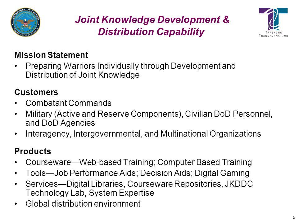 5 Joint Knowledge Development & Distribution Capability Mission Statement Preparing Warriors Individually through Development and Distribution of Join
