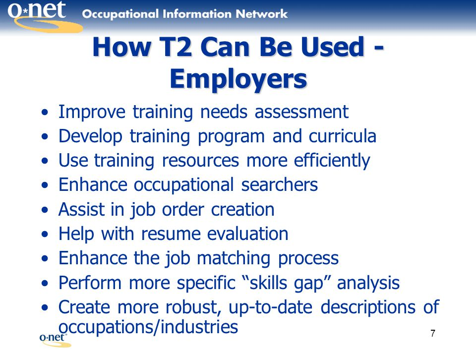 8 How T2 Can Be Used – Education and Training Design educational and training programs that meet employer and worker needs Develop certifications and related programs Identify new technical skills/competencies and cutting-edge technologies used in the workplace