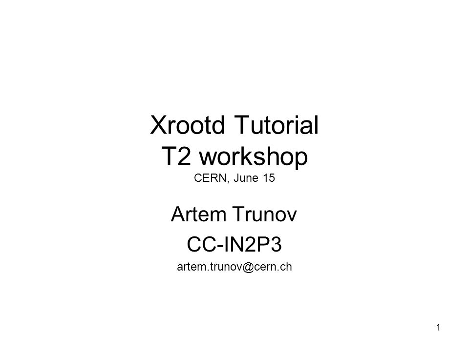 1 Xrootd Tutorial T2 workshop CERN, June 15 Artem Trunov CC-IN2P3 artem.trunov@cern.ch