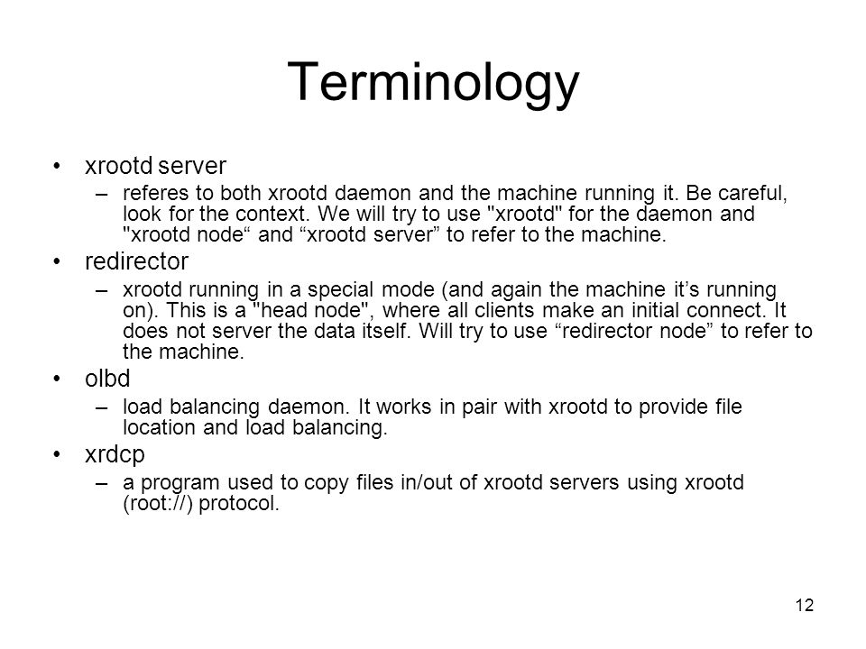 12 Terminology xrootd server –referes to both xrootd daemon and the machine running it.