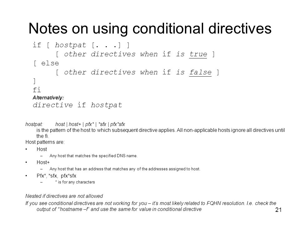 21 Notes on using conditional directives hostpat:host | host+ | pfx* | *sfx | pfx*sfx is the pattern of the host to which subsequent directive applies.
