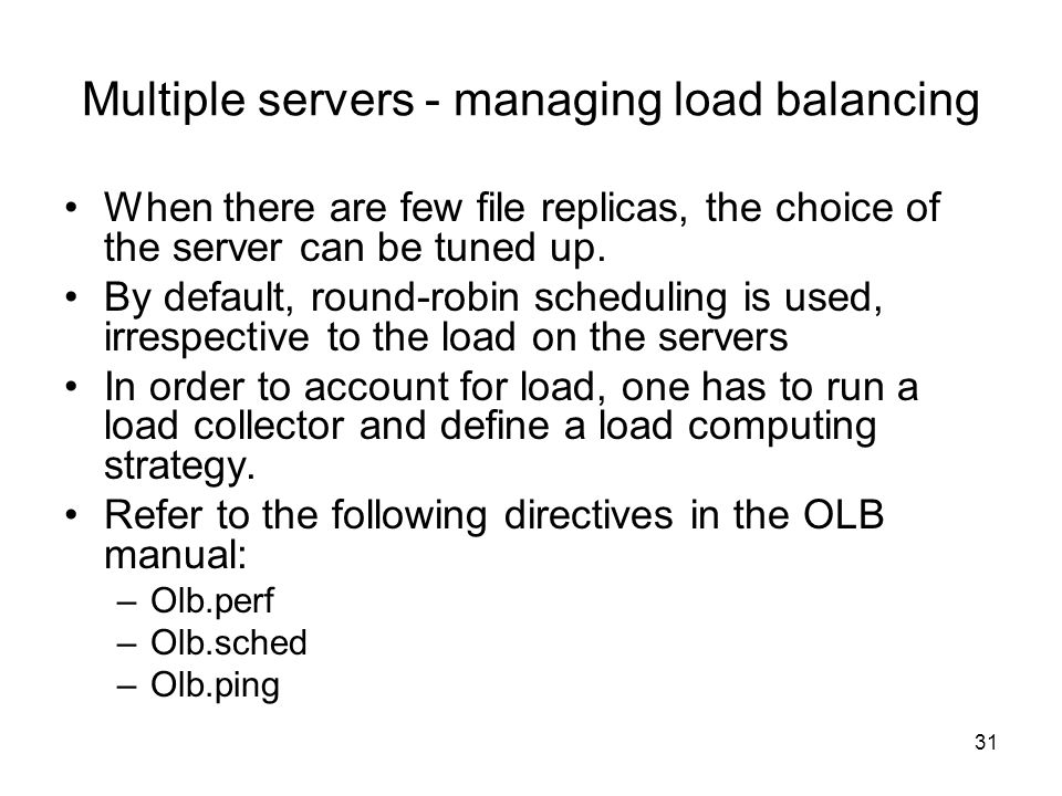 31 Multiple servers - managing load balancing When there are few file replicas, the choice of the server can be tuned up.