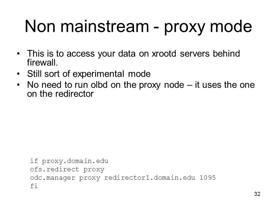 32 Non mainstream - proxy mode This is to access your data on xrootd servers behind firewall.