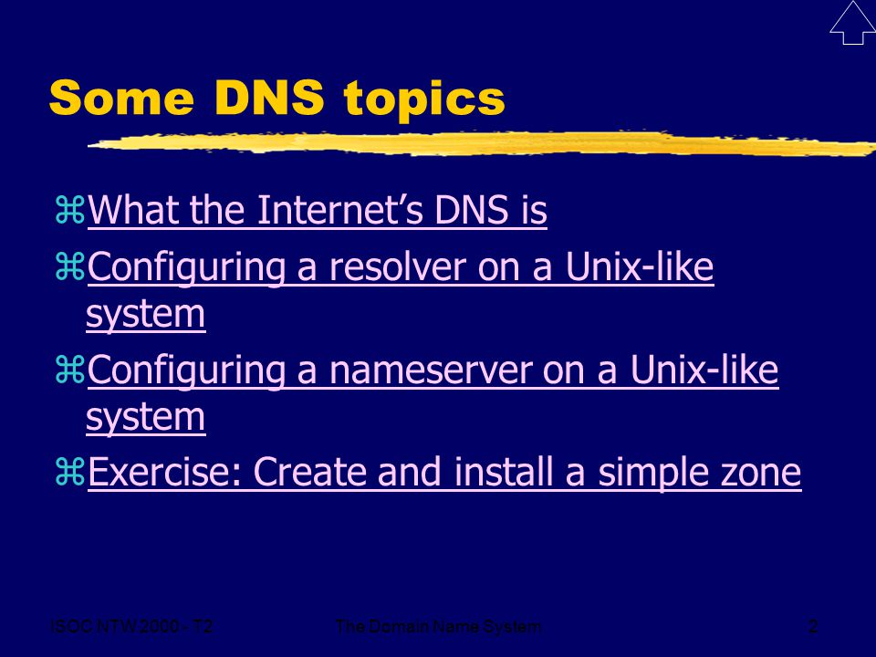 ISOC NTW 2000 - T2The Domain Name System2 Some DNS topics zWhat the Internet's DNS isWhat the Internet's DNS is zConfiguring a resolver on a Unix-like