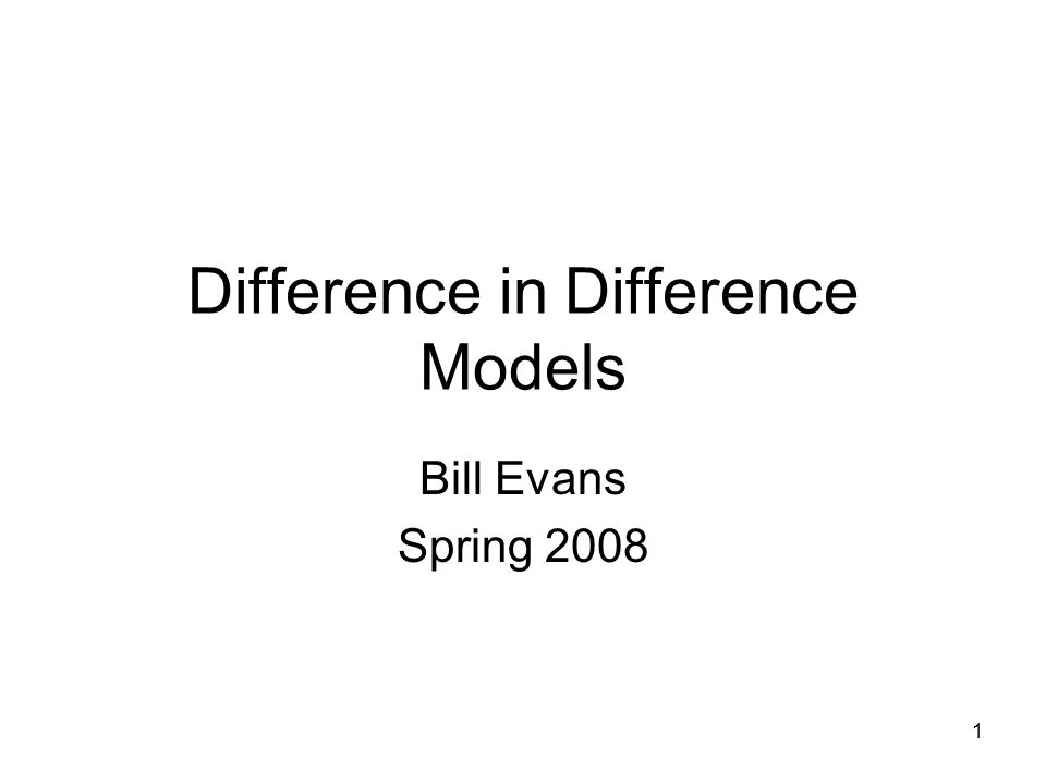 1 Difference in Difference Models Bill Evans Spring 2008