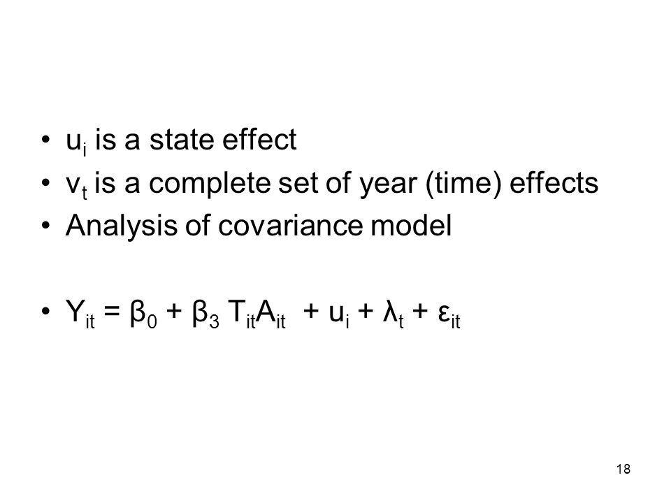 18 u i is a state effect v t is a complete set of year (time) effects Analysis of covariance model Y it = β 0 + β 3 T it A it + u i + λ t + ε it