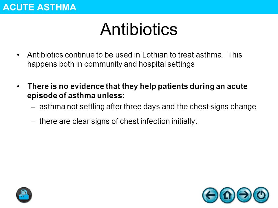 Antibiotics Antibiotics continue to be used in Lothian to treat asthma.