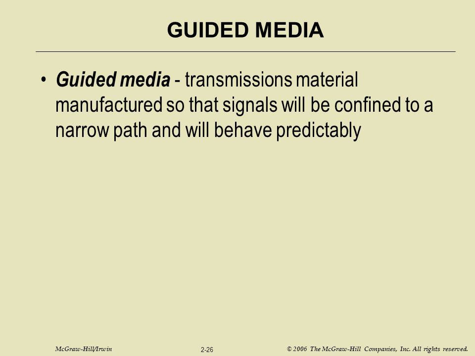 McGraw-Hill/Irwin © 2006 The McGraw-Hill Companies, Inc. All rights reserved. 2-26 GUIDED MEDIA Guided media - transmissions material manufactured so