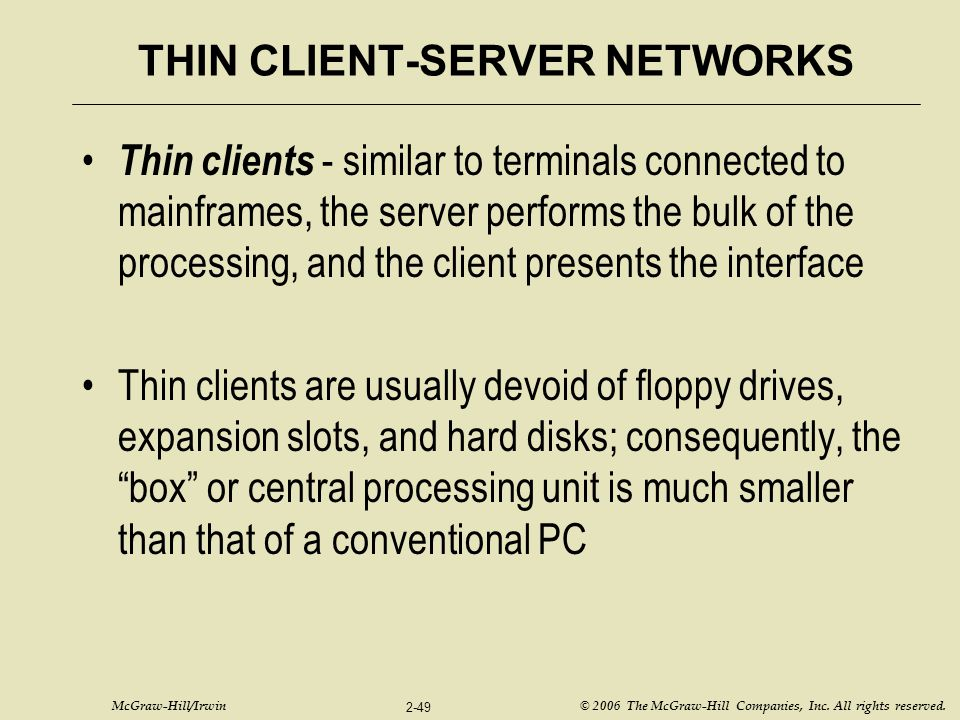 McGraw-Hill/Irwin © 2006 The McGraw-Hill Companies, Inc. All rights reserved. 2-49 THIN CLIENT-SERVER NETWORKS Thin clients - similar to terminals con
