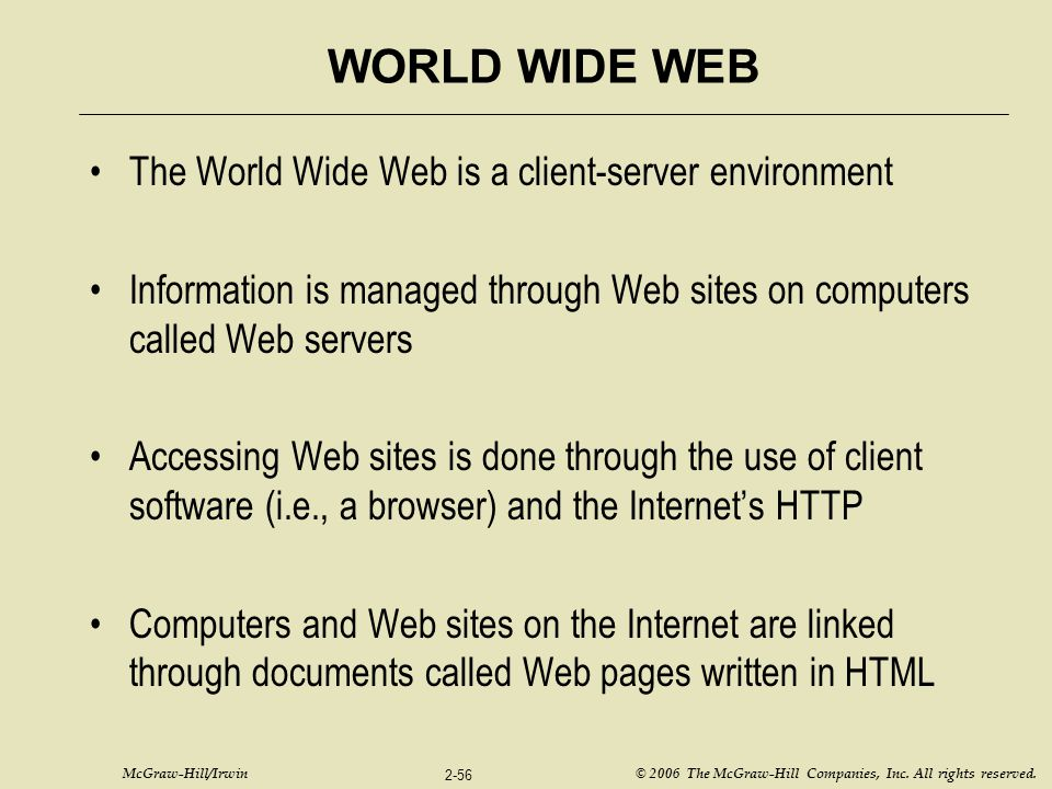 McGraw-Hill/Irwin © 2006 The McGraw-Hill Companies, Inc. All rights reserved. 2-56 WORLD WIDE WEB The World Wide Web is a client-server environment In