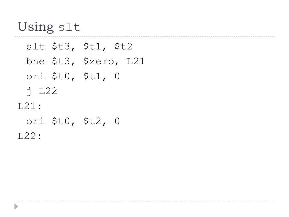 Using slt slt $t3, $t1, $t2 bne $t3, $zero, L21 ori $t0, $t1, 0 j L22 L21: ori $t0, $t2, 0 L22: