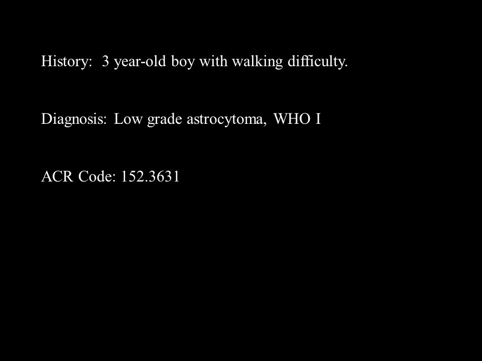 History: 3 year-old boy with walking difficulty.