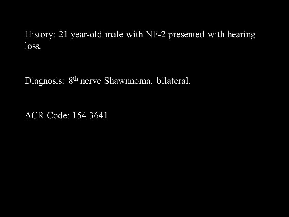 History: 21 year-old male with NF-2 presented with hearing loss.