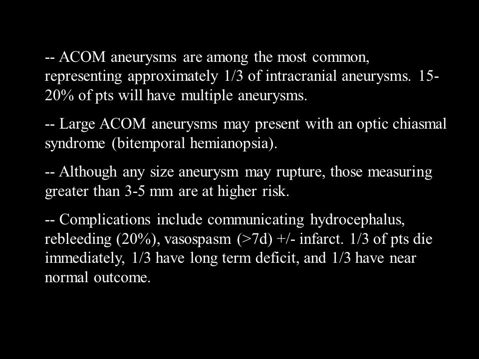 -- ACOM aneurysms are among the most common, representing approximately 1/3 of intracranial aneurysms.