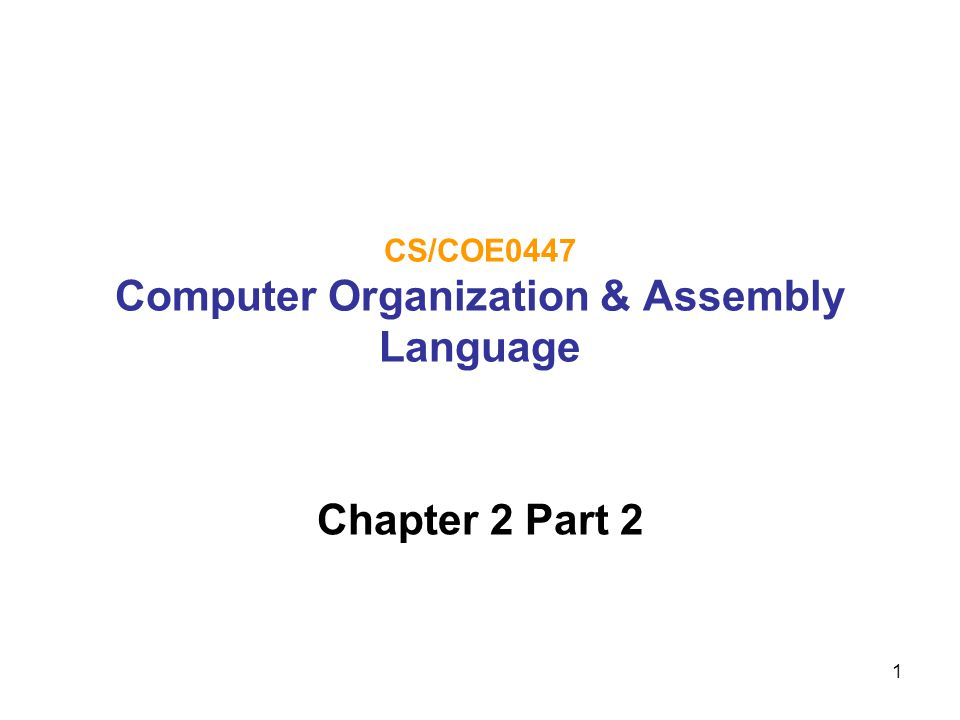 1 CS/COE0447 Computer Organization & Assembly Language Chapter 2 Part 2