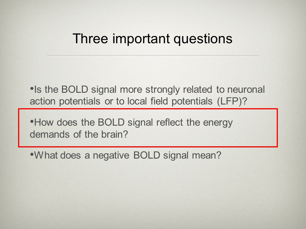 Three important questions Is the BOLD signal more strongly related to neuronal action potentials or to local field potentials (LFP).