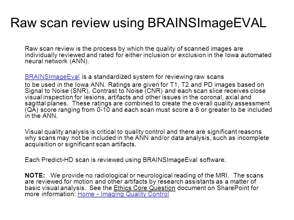 Raw scan review using BRAINSImageEVAL Raw scan review is the process by which the quality of scanned images are individually reviewed and rated for ei
