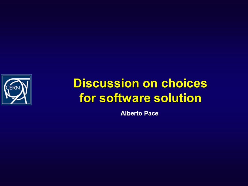 Discussion on choices for software solution Alberto Pace