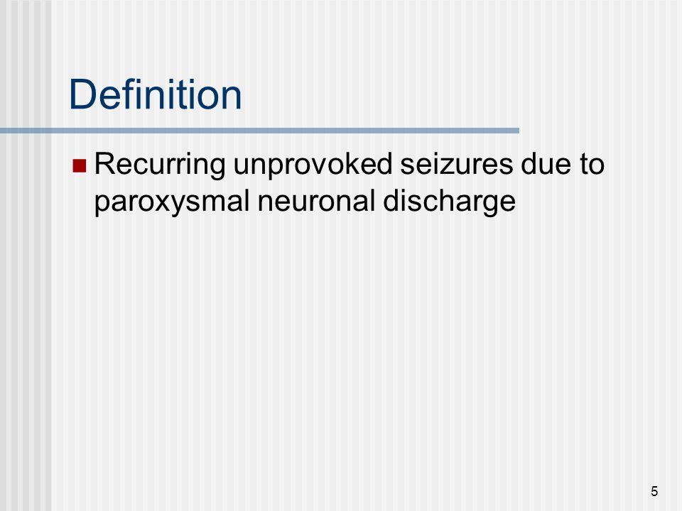 5 Definition Recurring unprovoked seizures due to paroxysmal neuronal discharge