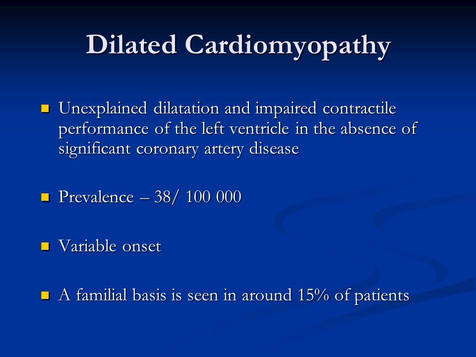 Dilated Cardiomyopathy: Causes Idiopathic — 50 % Idiopathic — 50 % Myocarditis — 9 % Myocarditis — 9 % Infiltrative disease — 5 % Infiltrative disease — 5 % Peripartum cardiomyopathy — 4 % Peripartum cardiomyopathy — 4 % Hypertension — 4 % Hypertension — 4 % HIV infection — 4 % HIV infection — 4 % Connective tissue disease — 3 % Connective tissue disease — 3 % Other — 10 percent Other — 10 percent Felker et al, NEJM 2000