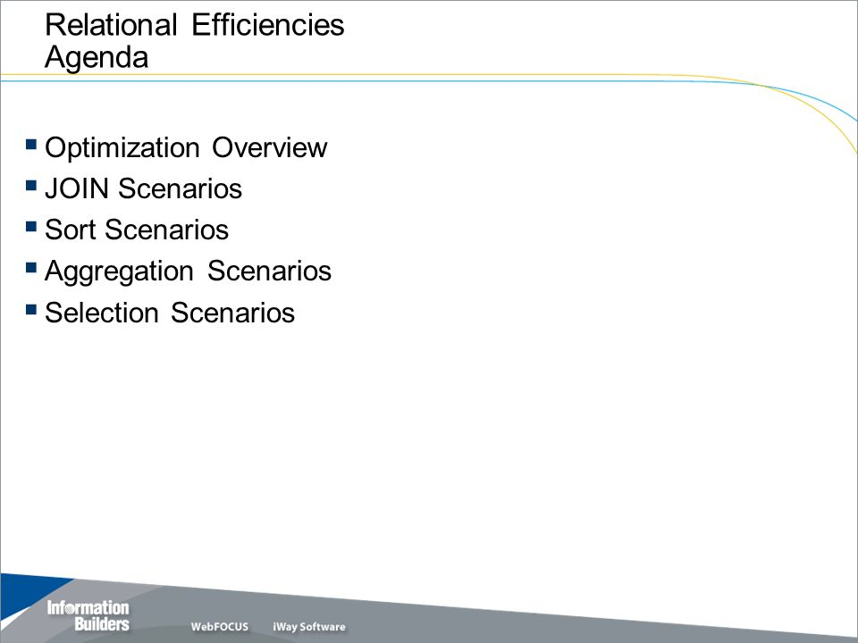 Relational Efficiencies Agenda  Optimization Overview  JOIN Scenarios  Sort Scenarios  Aggregation Scenarios  Selection Scenarios
