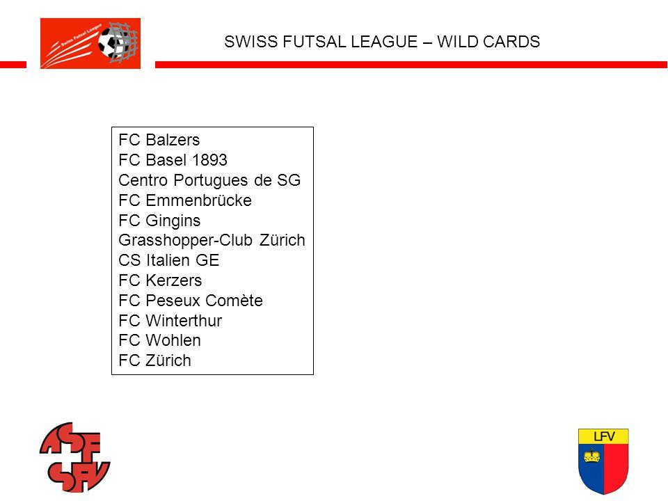 SWISS FUTSAL LEAGUE – WILD CARDS FC Balzers FC Basel 1893 Centro Portugues de SG FC Emmenbrücke FC Gingins Grasshopper-Club Zürich CS Italien GE FC Kerzers FC Peseux Comète FC Winterthur FC Wohlen FC Zürich