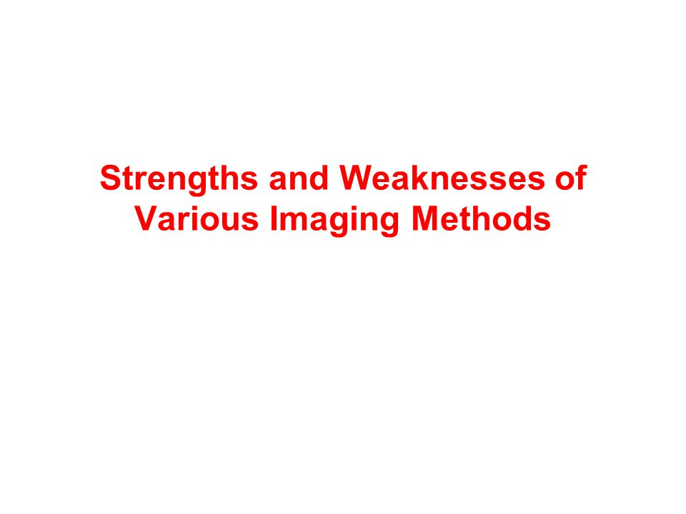 Strengths and Weaknesses of Various Imaging Methods
