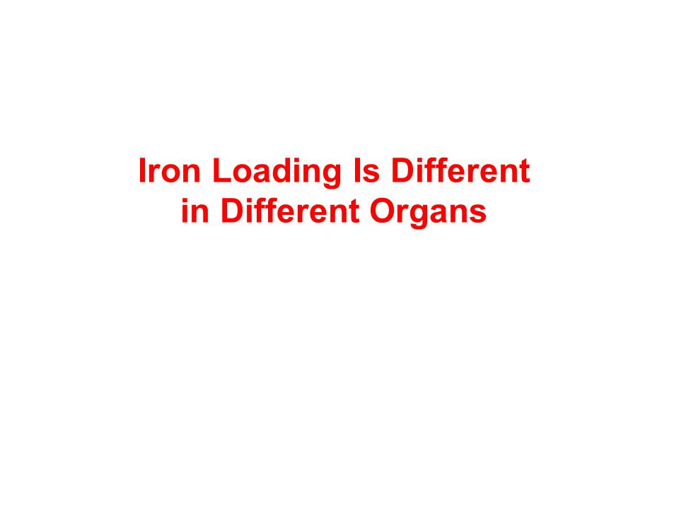 Iron Loading Is Different in Different Organs