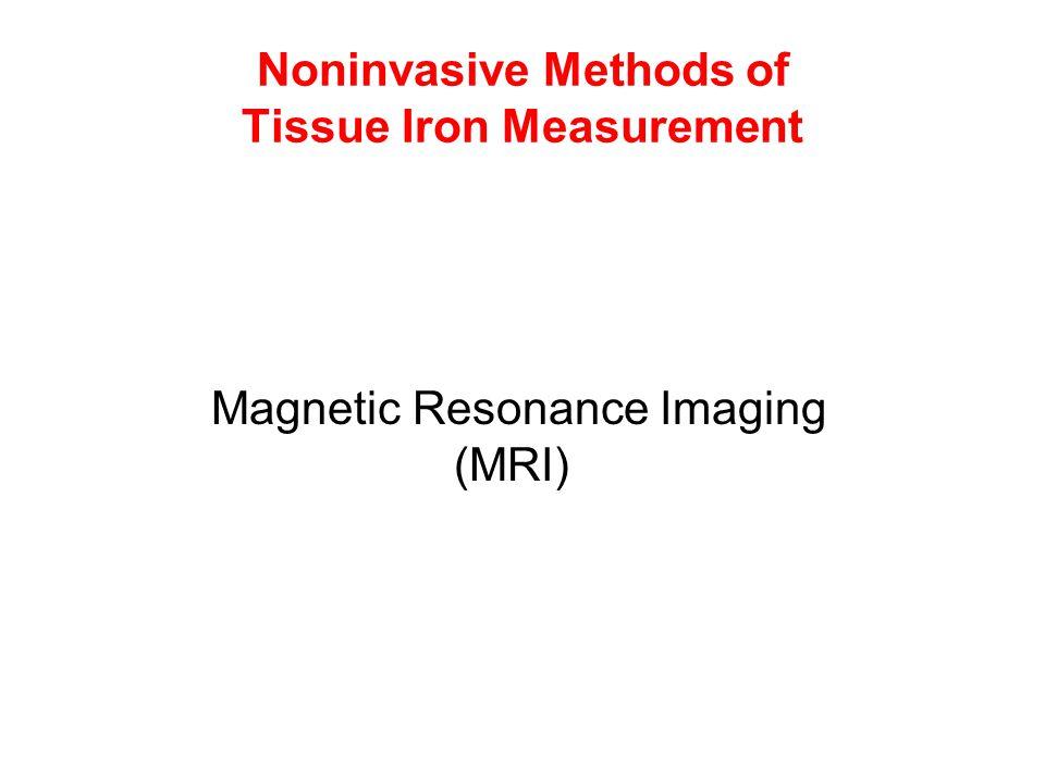 Noninvasive Methods of Tissue Iron Measurement Magnetic Resonance Imaging (MRI)