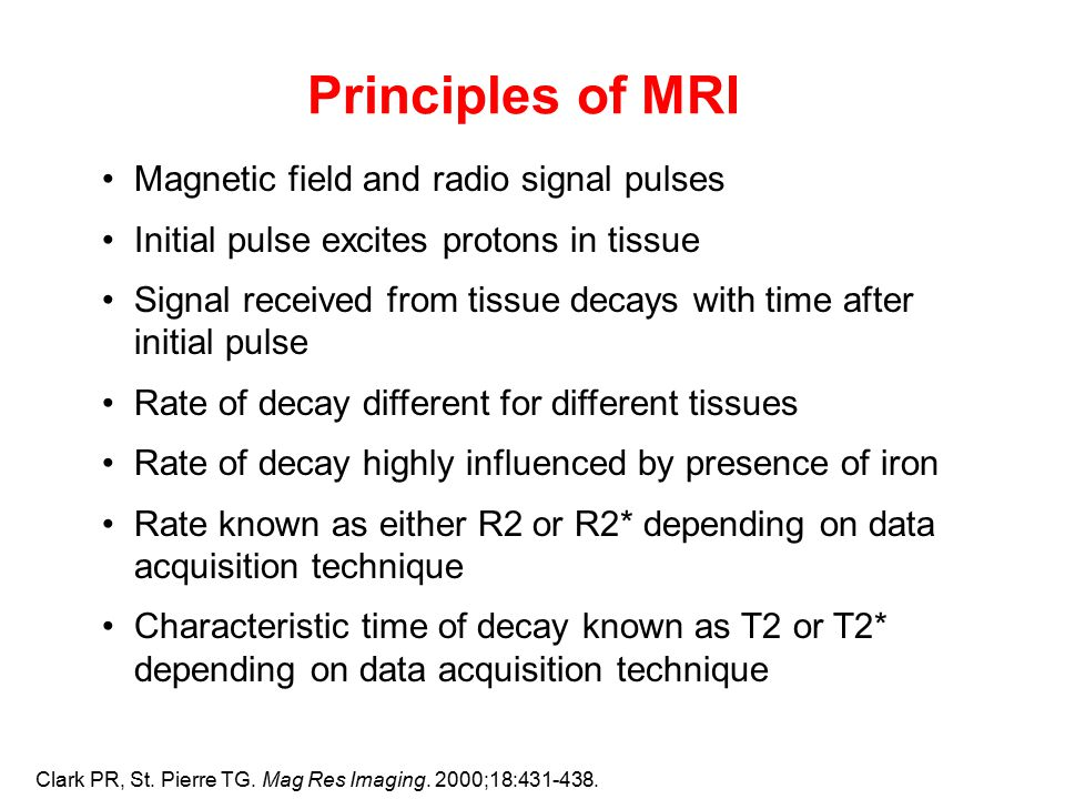 Principles of MRI Clark PR, St. Pierre TG. Mag Res Imaging.