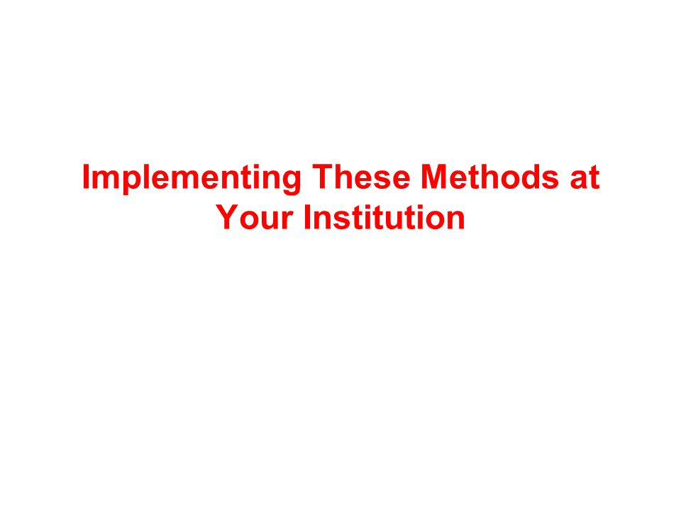Implementing These Methods at Your Institution