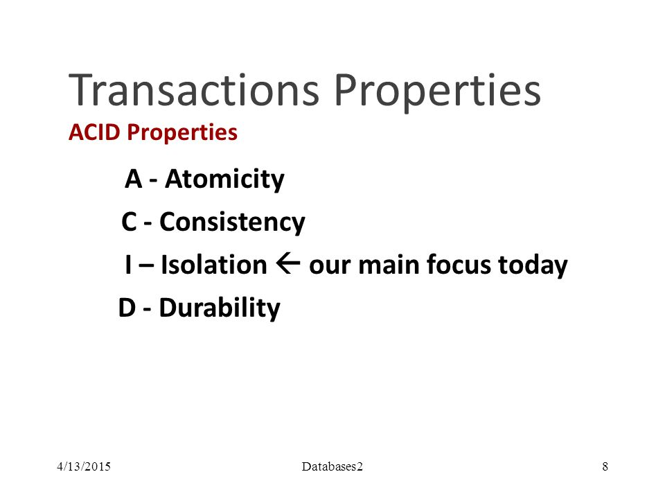 Transactions Properties ACID Properties A – Atomicity: If T does not commit (e.g.